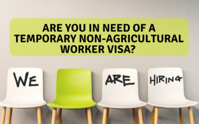 Are you in need of a Temporary Non-Agricultural Worker Visa?
